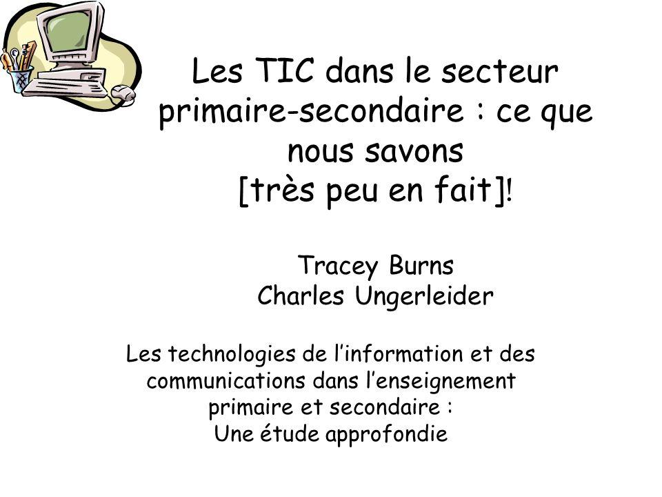 Les TIC dans le secteur primaire-secondaire : ce que nous savons [très peu en fait]! Tracey Burns Charles Ungerleider